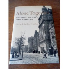 Alone Together: A History of New York's Early Apartments Elizabeth Collins Cromley