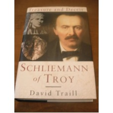Schliemann of Troy: Treasure and Deceit by David Traill - Hardback 1995 1st