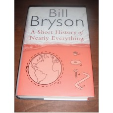 Bill Bryson - A Short History Of Nearly Everything (1st Edition)