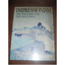 Impressionism: The Painters and the Paintings - Bernard Denvir 1991 hardback