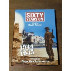Sixty Years on 1944 Remembered 1945 - David Arnold HB