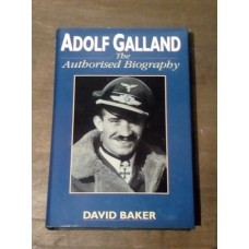 Adolf Galland - The Authorised Biography - David Baker HB 1996