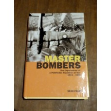 Master Bombers - The Experiences of a Pathfinder Squadron at War - Sean Feast HB