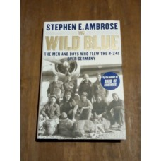 The Wild Blue - The Men and Boys Who Flew the B-24s Over Germany - Stephen E. Ambrose