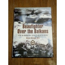 Beaufighter Over the Balkans: From the Balkan Air Force to the Berlin Airlift - Steve Stevens