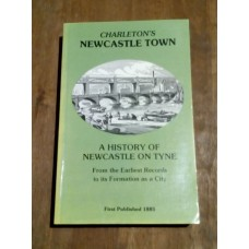 Charletons - Newcastle Town 1989 A History of Newcastle-on-Tyne from the Earliest Records to Its Formation as a City