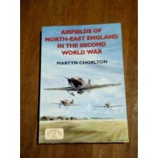 Airfields of North-East England in the Second World War - Martyn Chorlton