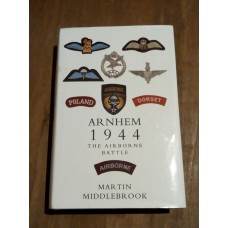 Arnhem 1944 - The Airborne Battle, 17th-26th September Hardcover -  Martin Middlebrook