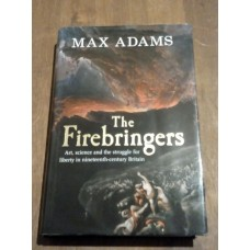 The Firebringers Art, Science and the Struggle for Liberty in 19th Century Britain - Max Adams Signed