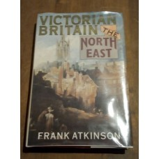 Victorian Britain - The North East By Frank Atkinson (Beamish)