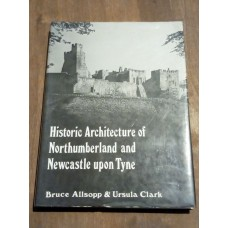 Historical Architecture of Northumberland and Newcastle-upon-Tyne Bruce Allsopp Ursula Clark