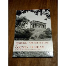Historic Architecture of County Durham - Neville Whittaker and Ursula Clark 1971