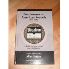 Pseudonyms on American Records 1892-1942 False names and Label Errors Allan Sutton