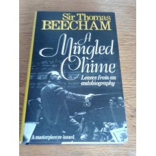 A Mingled Chime: Leaves from an Autobiography Sir Thomas Beecham 1979 Hardback