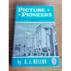Picture Pioneers: The Story of the Northern Cinema 1896-1971 G J Mellor
