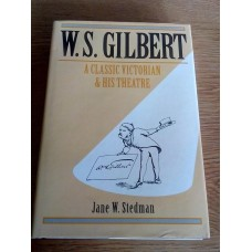 W. S. Gilbert - A Classic Victorian and his Theatre - Jane W. Stedman 1996 Hardback 1st
