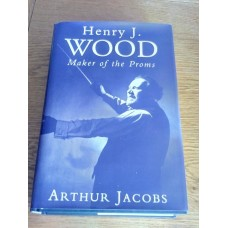 Henry J.Wood - Maker of the Proms - Arthur Jacobs Hardback