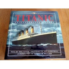 Titanic : An Illustrated History by Don Lynch  - Hardback