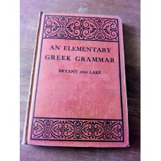 An Elementary Greek Grammar - Bryant and Lake Oxford 1937