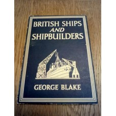 British Ships and Shipbuilders - With 8 plates and 29 illustrations - George Blake 1946
