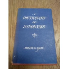 A Dictionary Of Synonyms -  Austin K Gray Hardback 1936