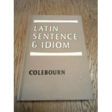 Latin Sentence and idiom Hardback 1963 by R Colebourn