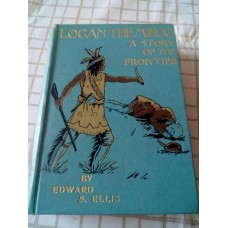 Logan The Mingo - A Story of the Frontier - Edward S Ellis