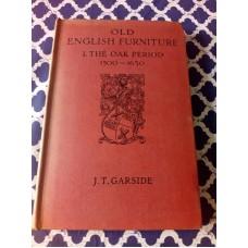 Old English Furniture I. The Oak Period 1500-1630 - J. T. Garside
