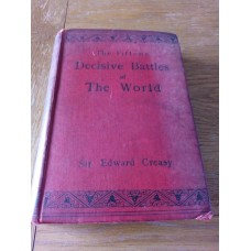 The Fifteen Decisive Battles of the world -Sir Edward Creasy 1894 Book Hardback